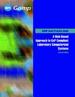GAMP Good Practice Guide: A Risk-Based Approach to GxP Compliant Laboratory Computerized Systems (Second Edition)